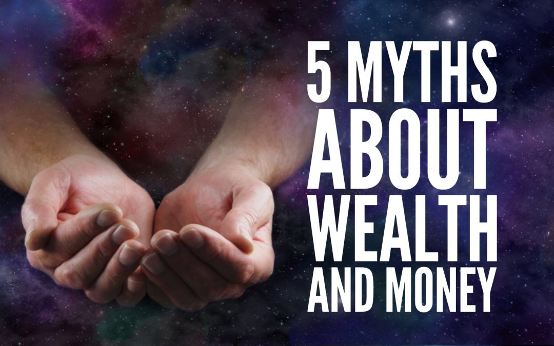 5 Myths About Wealth and Money