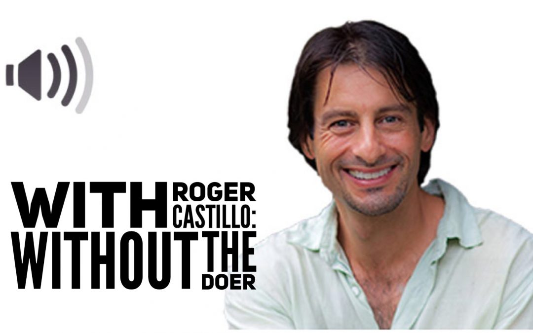 With Roger Castillo: Without the Doer