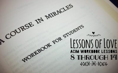 A Course in Miracles – Lessons 8 – 14 Explained